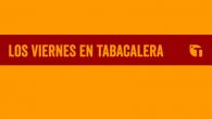 Los viernes en Tabacalera